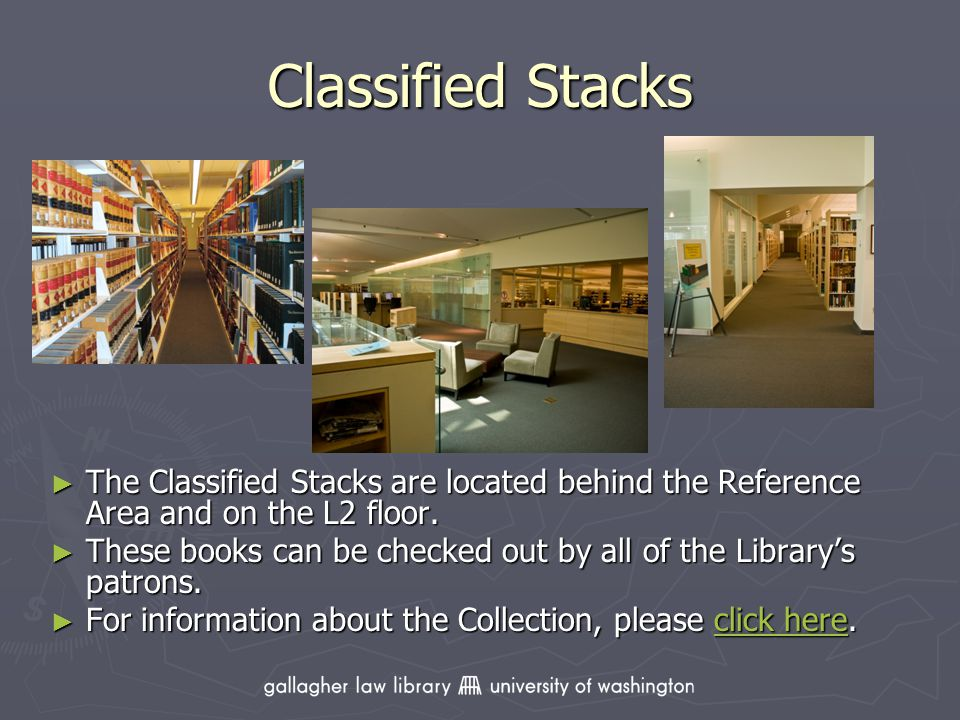 Classified Stacks The Classified Stacks are located behind the Reference Area and on the L2 floor.