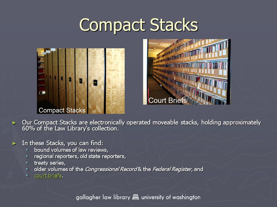 Compact Stacks Our Compact Stacks are electronically operated moveable stacks, holding approximately 60% of the Law Library s collection.