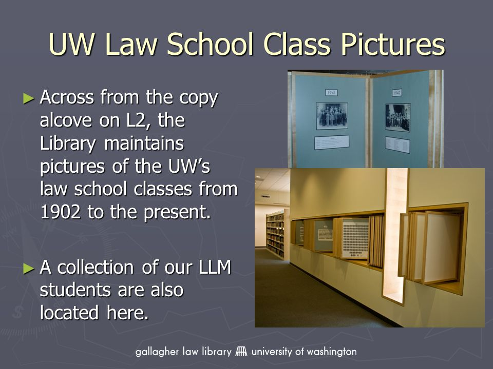 UW Law School Class Pictures Across from the copy alcove on L2, the Library maintains pictures of the UWs law school classes from 1902 to the present.