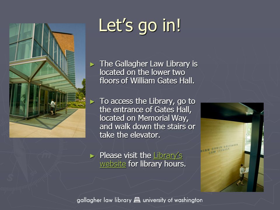 Lets go in. The Gallagher Law Library is located on the lower two floors of William Gates Hall.