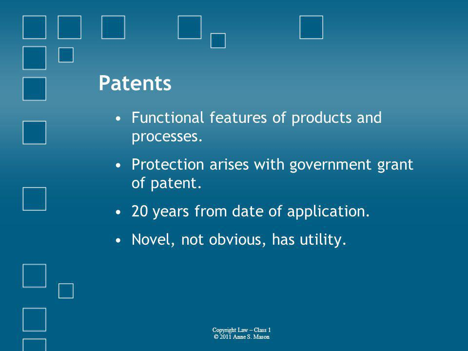 Patents Functional features of products and processes.