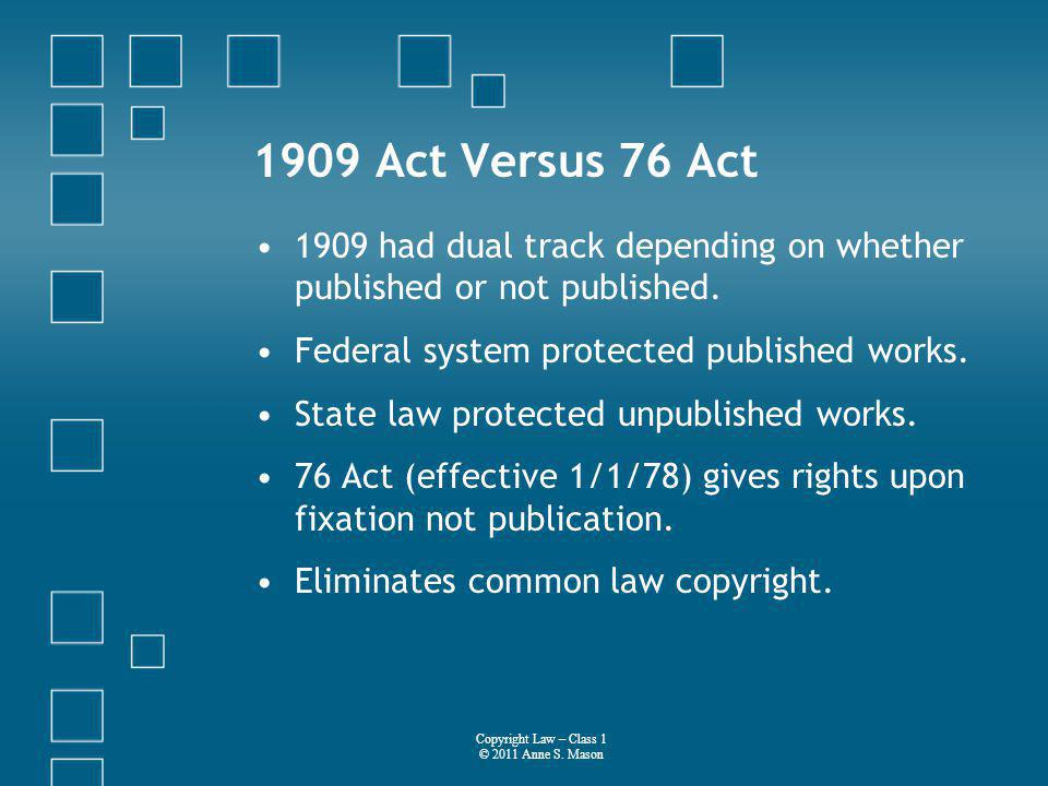 1909 Act Versus 76 Act 1909 had dual track depending on whether published or not published.