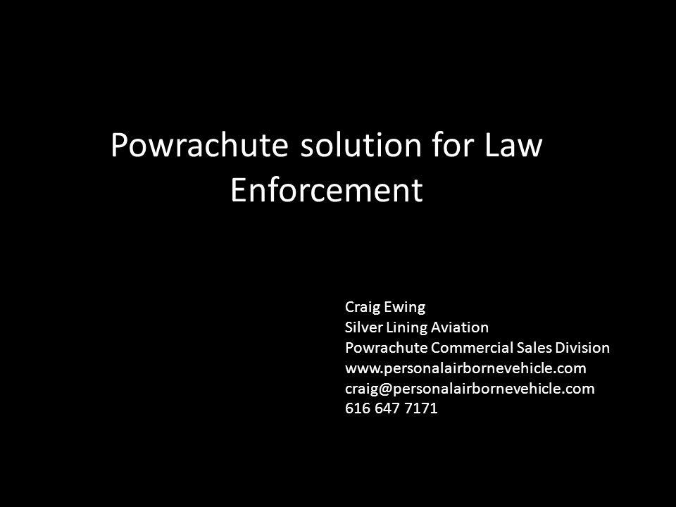 Powrachute solution for Law Enforcement Craig Ewing Silver Lining Aviation Powrachute Commercial Sales Division www.personalairbornevehicle.com craig@