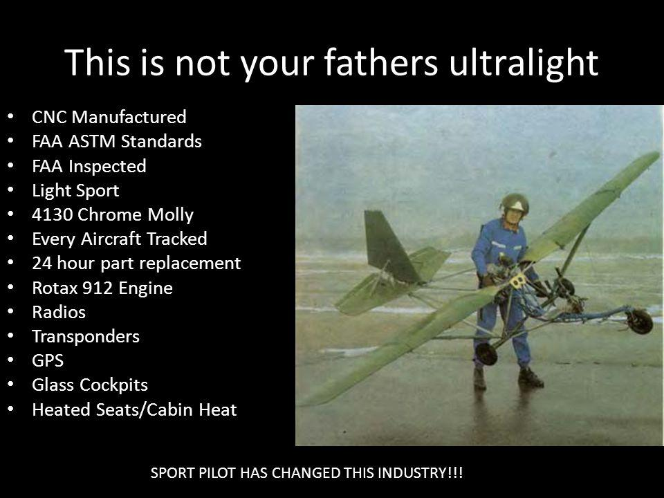 This is not your fathers ultralight CNC Manufactured FAA ASTM Standards FAA Inspected Light Sport 4130 Chrome Molly Every Aircraft Tracked 24 hour par