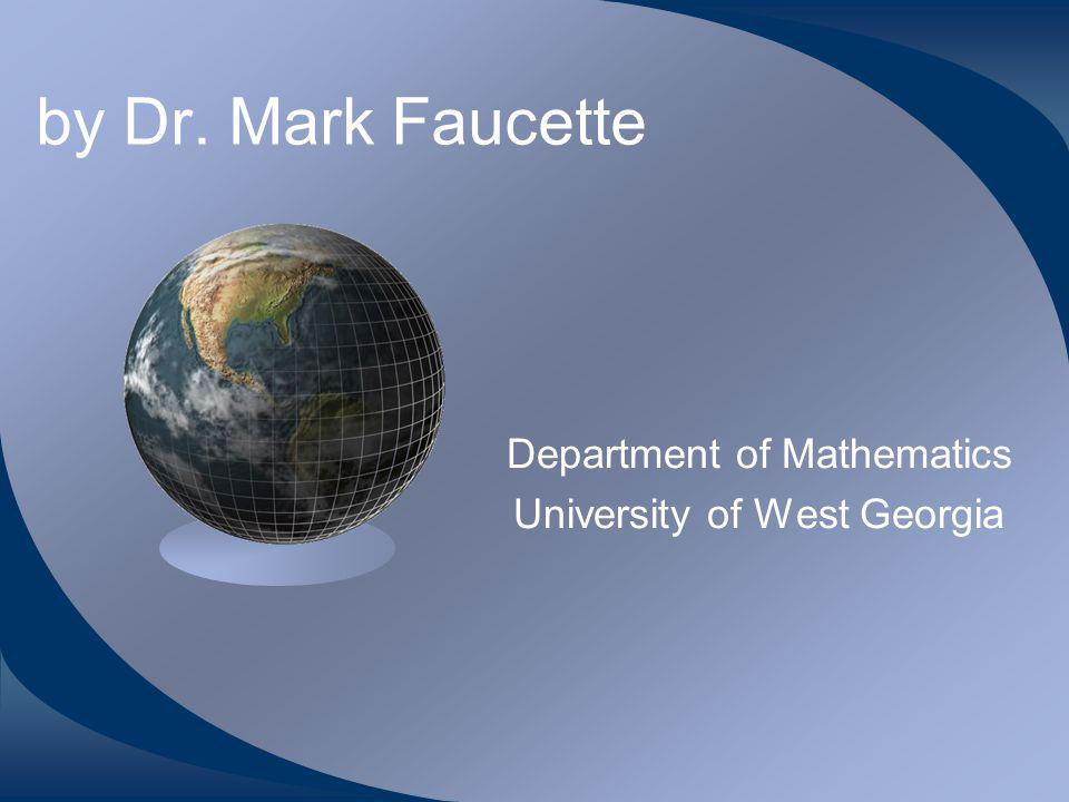 by Dr. Mark Faucette Department of Mathematics University of West Georgia