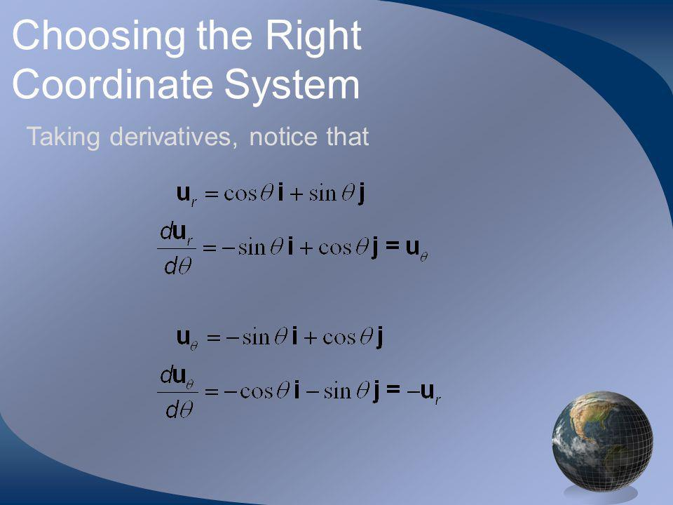 Choosing the Right Coordinate System Taking derivatives, notice that