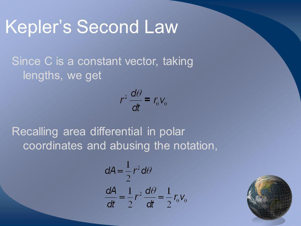 Keplers Second Law Since C is a constant vector, taking lengths, we get Recalling area differential in polar coordinates and abusing the notation,