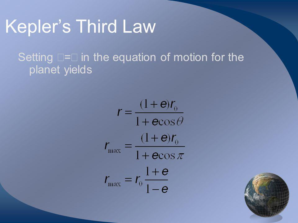 Keplers Third Law Setting = in the equation of motion for the planet yields