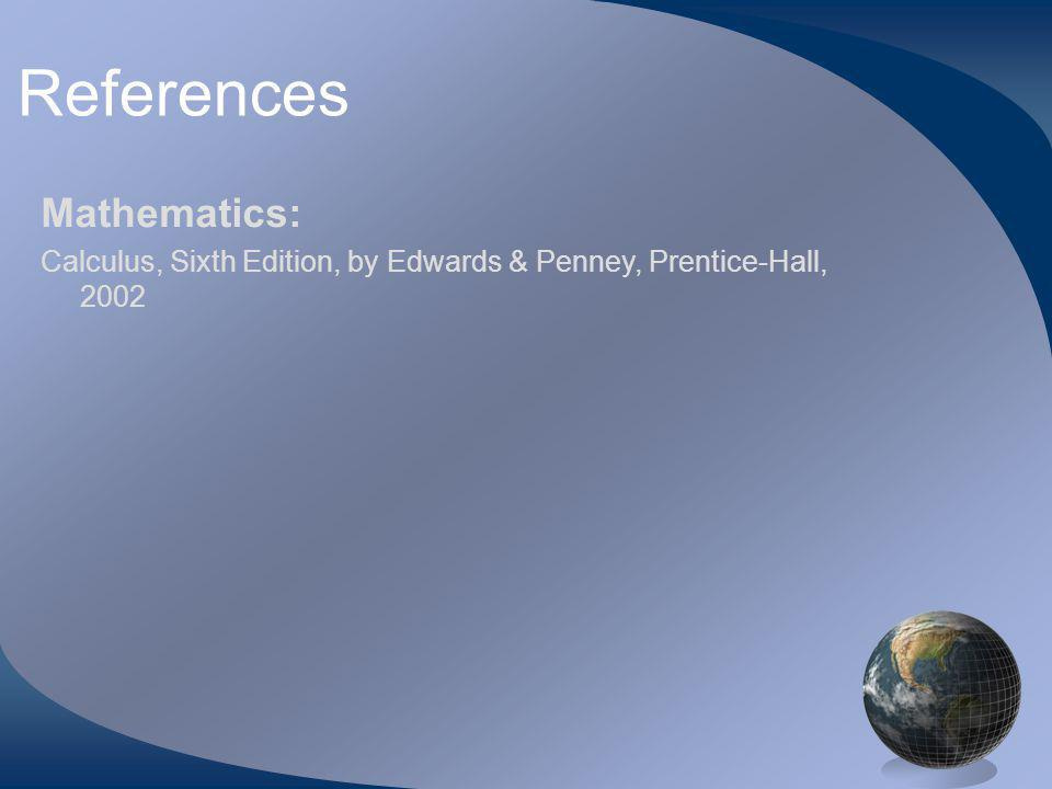 References Mathematics: Calculus, Sixth Edition, by Edwards & Penney, Prentice-Hall, 2002