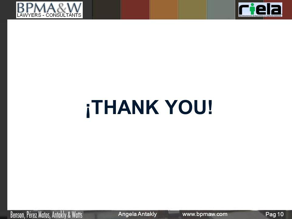 ¡THANK YOU! Angela Antakly www.bpmaw.com Pag 10