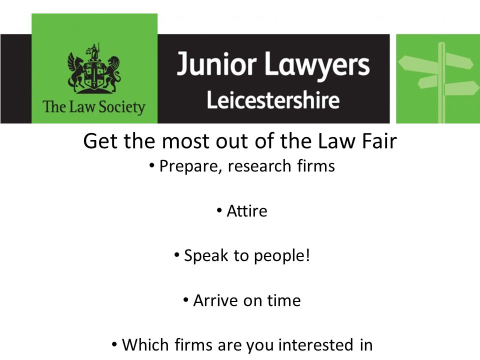 Get the most out of the Law Fair Prepare, research firms Attire Speak to people.