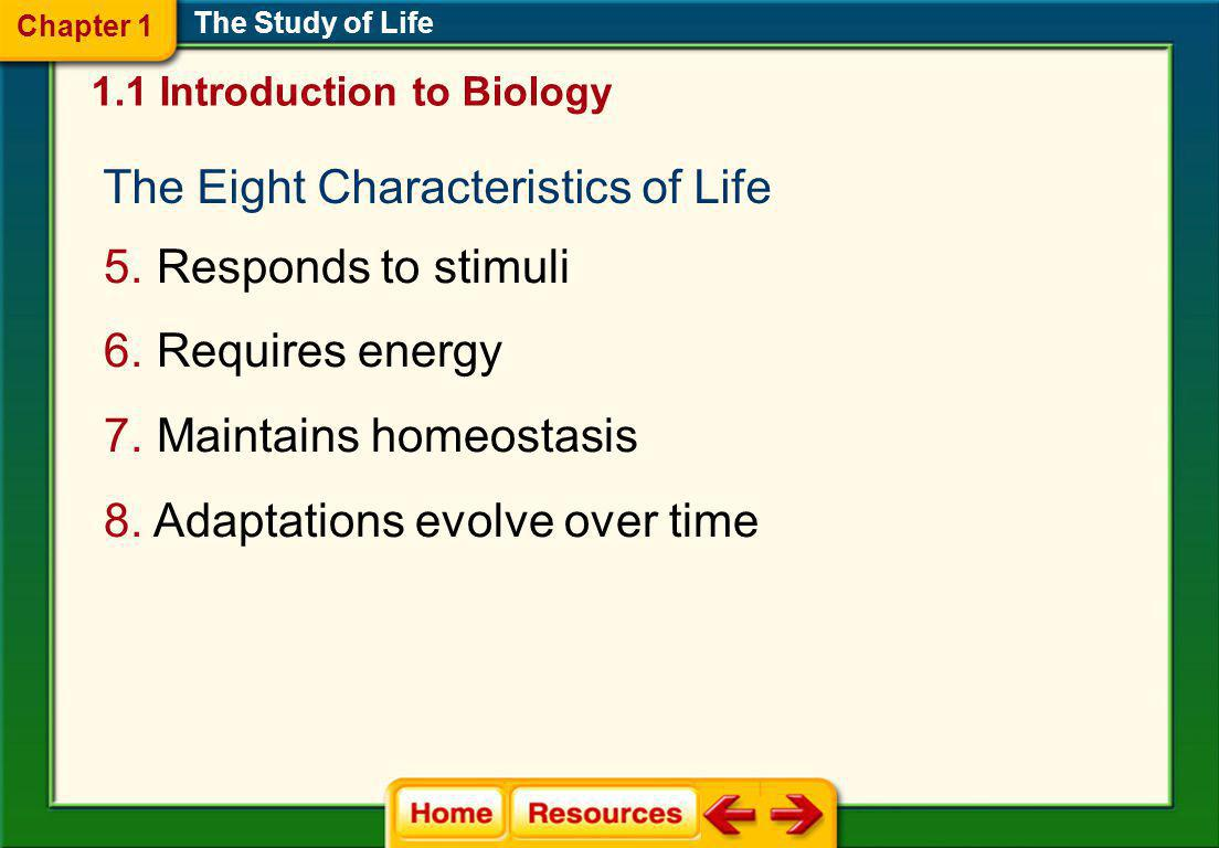 The Eight Characteristics of Life 1.Made of one or more cells 2.