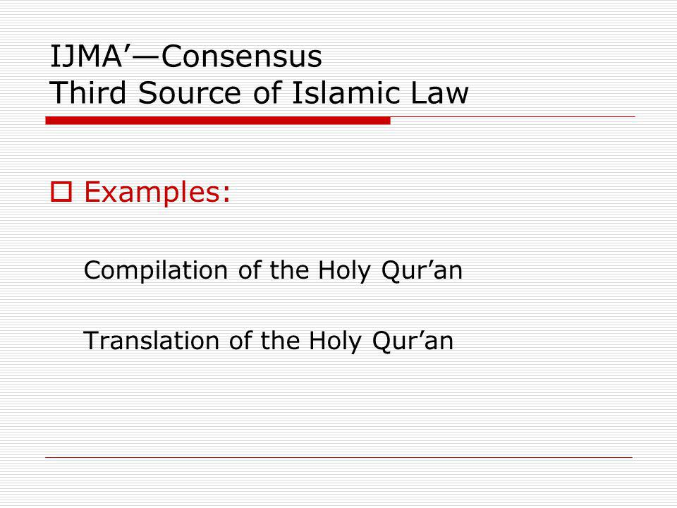 IJMAConsensus Third Source of Islamic Law Examples: Compilation of the Holy Quran Translation of the Holy Quran