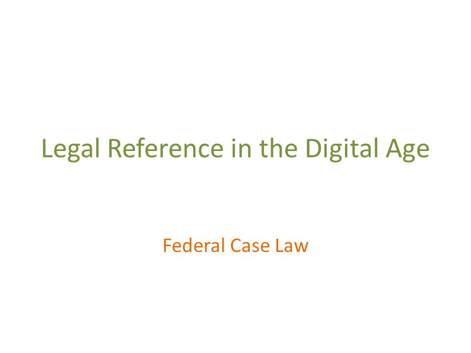 Legal Reference in the Digital Age Federal Case Law