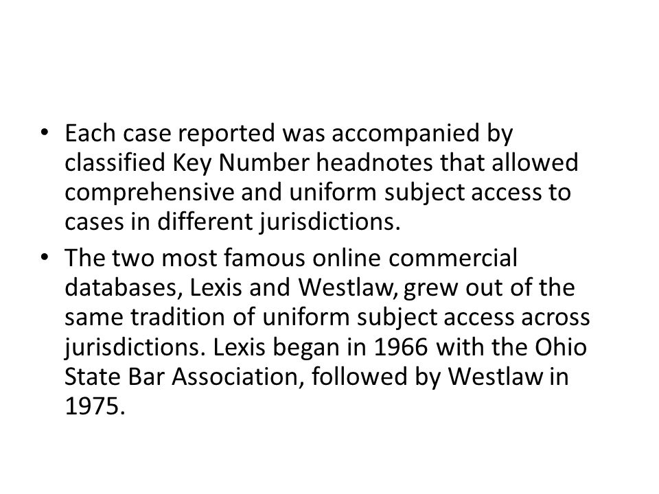 Each case reported was accompanied by classified Key Number headnotes that allowed comprehensive and uniform subject access to cases in different jurisdictions.