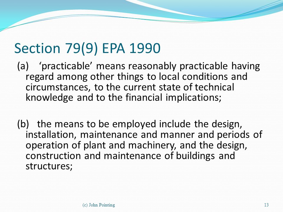Section 79(9) EPA 1990 (a) practicable means reasonably practicable having regard among other things to local conditions and circumstances, to the cur