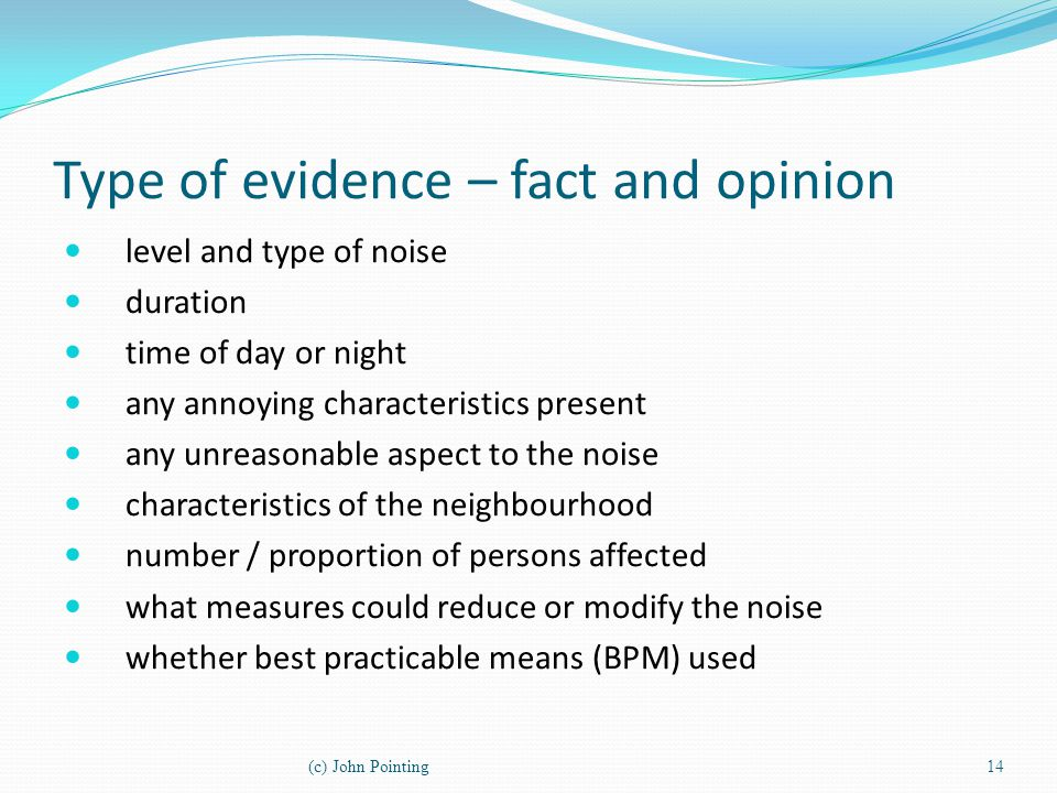 Type of evidence – fact and opinion level and type of noise duration time of day or night any annoying characteristics present any unreasonable aspect