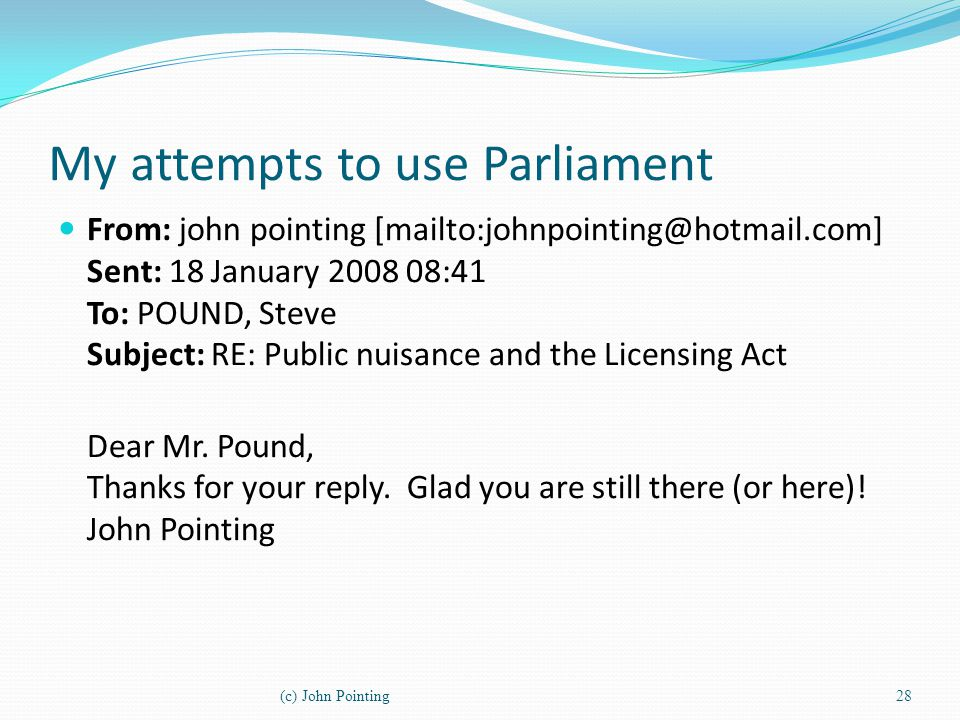 My attempts to use Parliament From: john pointing [mailto:johnpointing@hotmail.com] Sent: 18 January 2008 08:41 To: POUND, Steve Subject: RE: Public n