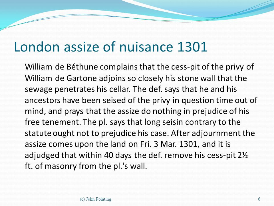 London assize of nuisance 1301 William de Béthune complains that the cess-pit of the privy of William de Gartone adjoins so closely his stone wall tha