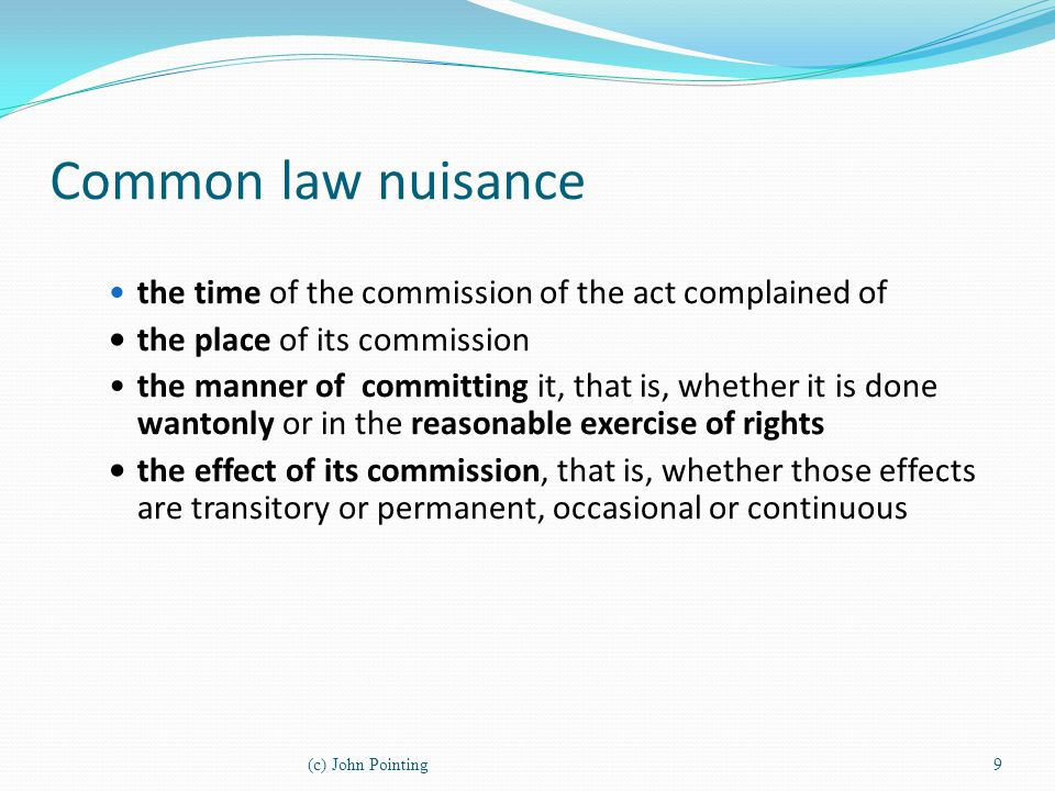 Common law nuisance the time of the commission of the act complained of the place of its commission the manner of committing it, that is, whether it i