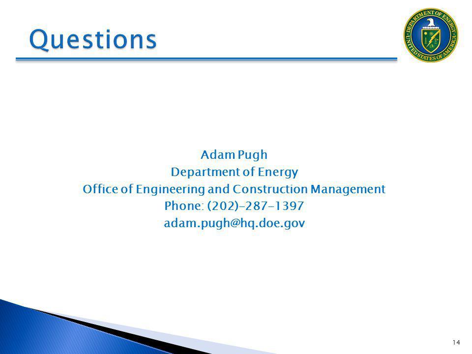 Adam Pugh Department of Energy Office of Engineering and Construction Management Phone: (202)-287-1397 adam.pugh@hq.doe.gov 14