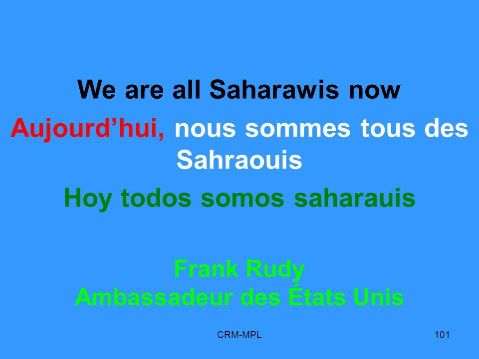 CRM-MPL101 We are all Saharawis now Aujourdhui, nous sommes tous des Sahraouis Hoy todos somos saharauis Frank Rudy Ambassadeur des États Unis