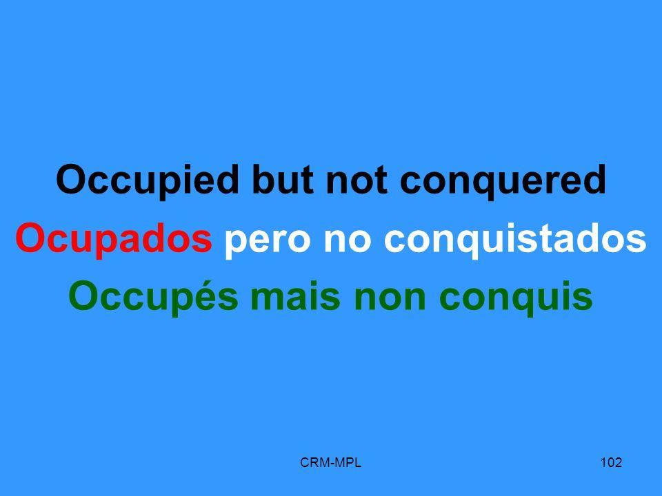 CRM-MPL102 Occupied but not conquered Ocupados pero no conquistados Occupés mais non conquis