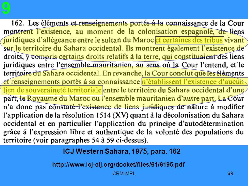 CRM-MPL69 9 ICJ Western Sahara, 1975, para. 162 http://www.icj-cij.org/docket/files/61/6195.pdf