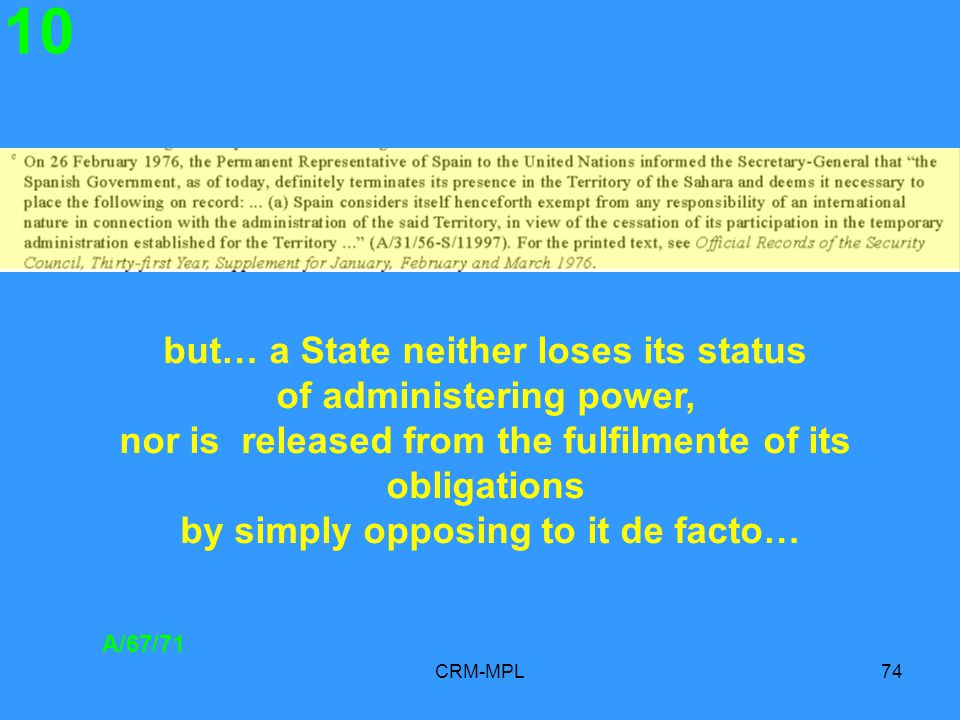 CRM-MPL74 10 A/67/71 but… a State neither loses its status of administering power, nor is released from the fulfilmente of its obligations by simply opposing to it de facto…