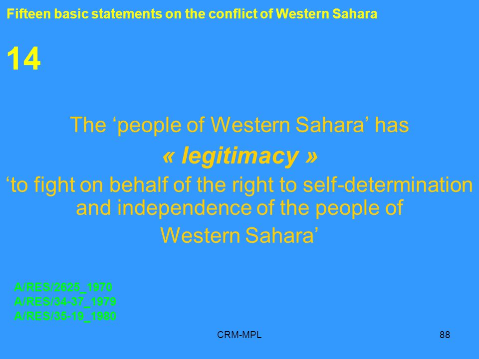 CRM-MPL88 14 The people of Western Sahara has « legitimacy » to fight on behalf of the right to self-determination and independence of the people of W