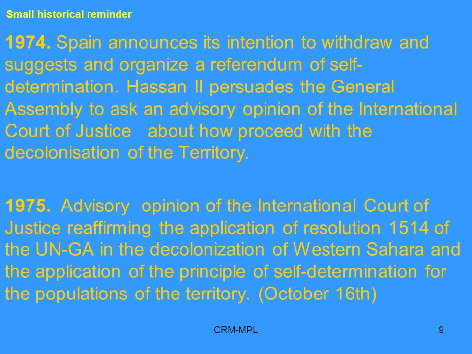 CRM-MPL9 Small historical reminder 1974. Spain announces its intention to withdraw and suggests and organize a referendum of self- determination. Hass