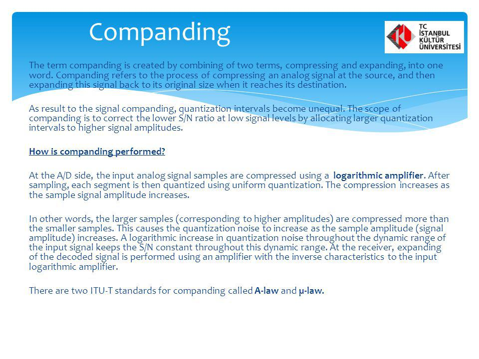 The term companding is created by combining of two terms, compressing and expanding, into one word. Companding refers to the process of compressing an