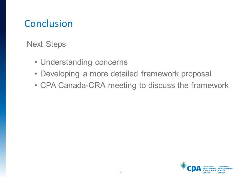 Next Steps Understanding concerns Developing a more detailed framework proposal CPA Canada-CRA meeting to discuss the framework Conclusion 31