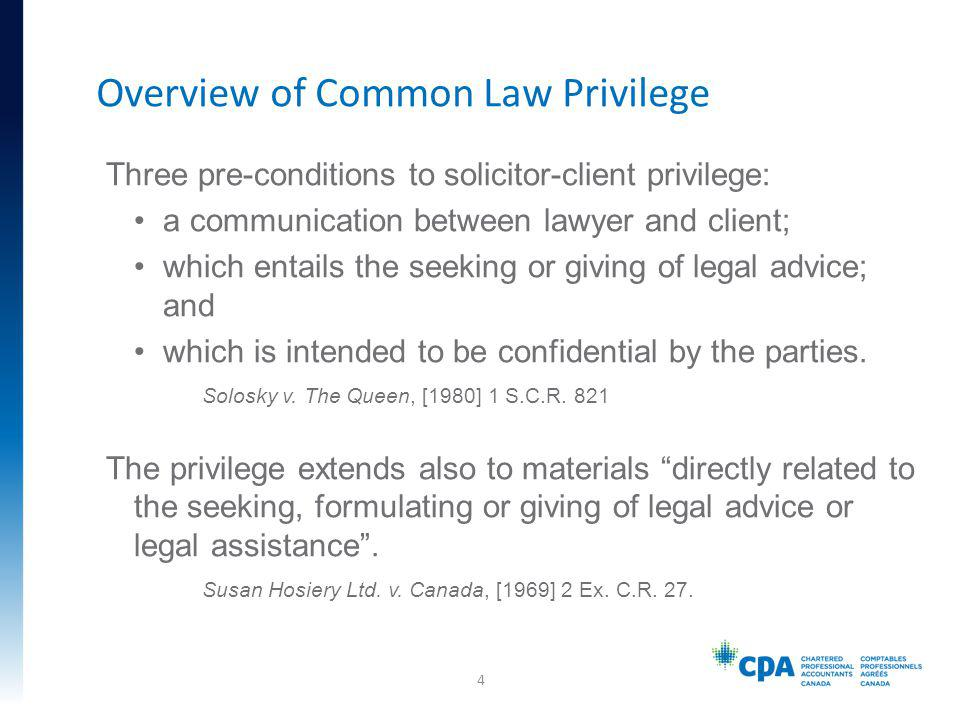 Three pre-conditions to solicitor-client privilege: a communication between lawyer and client; which entails the seeking or giving of legal advice; and which is intended to be confidential by the parties.