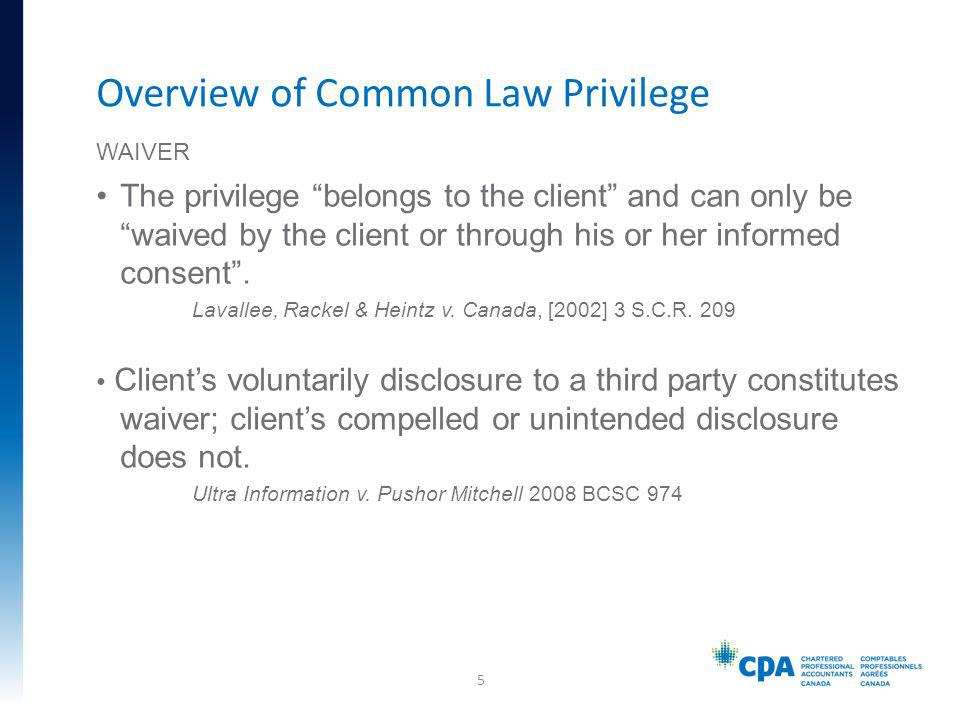 The privilege belongs to the client and can only be waived by the client or through his or her informed consent. Lavallee, Rackel & Heintz v. Canada,