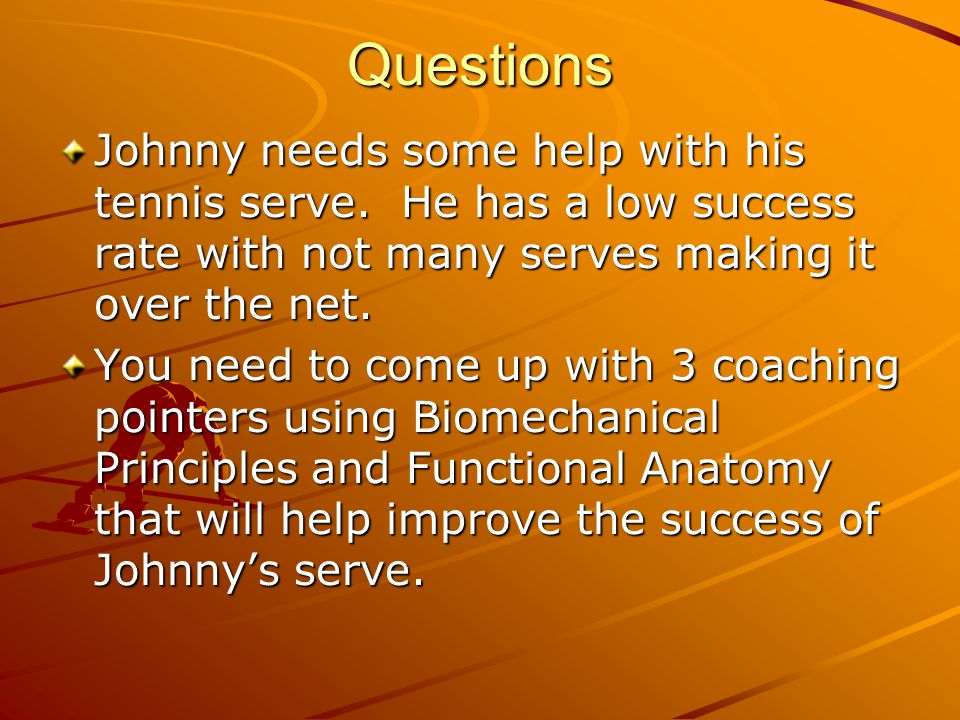 Questions Johnny needs some help with his tennis serve. He has a low success rate with not many serves making it over the net. You need to come up wit