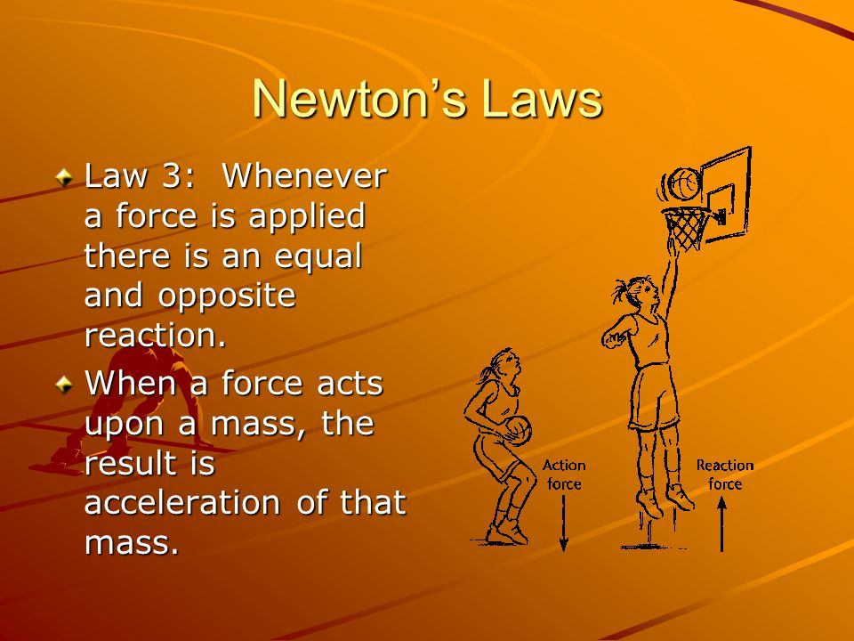 Newtons Laws Law 3: Whenever a force is applied there is an equal and opposite reaction. When a force acts upon a mass, the result is acceleration of