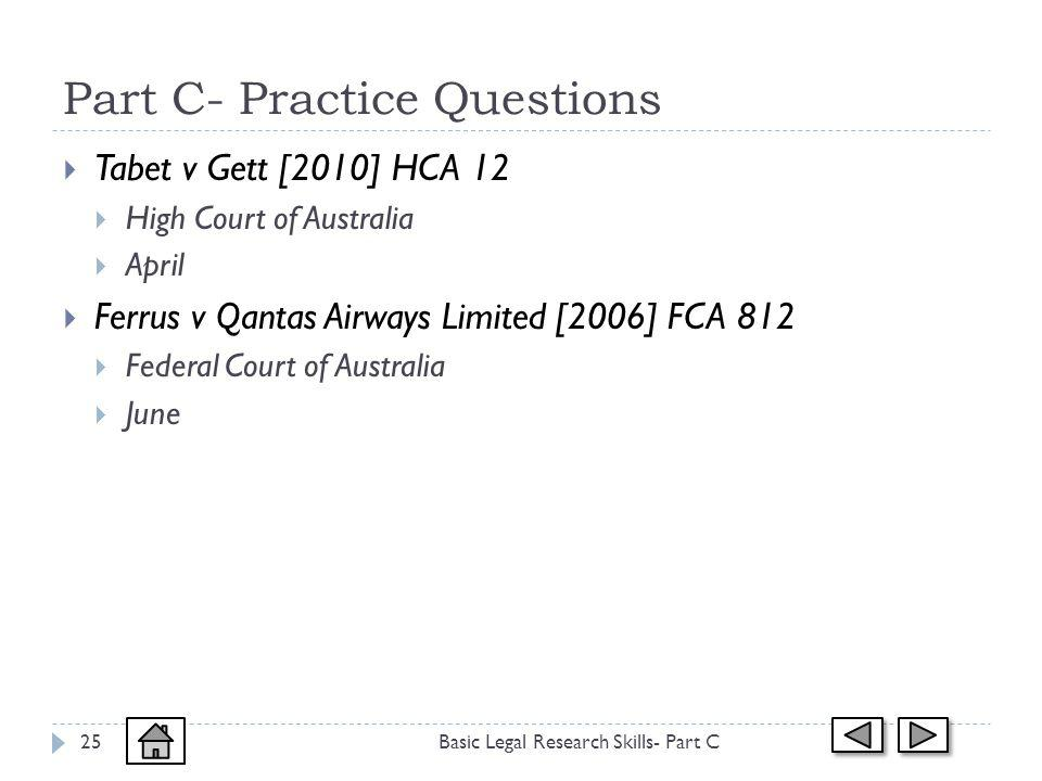 Part C- Practice Questions Basic Legal Research Skills- Part C25 Tabet v Gett [2010] HCA 12 High Court of Australia April Ferrus v Qantas Airways Limited [2006] FCA 812 Federal Court of Australia June
