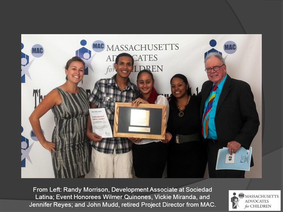 From Left: Randy Morrison, Development Associate at Sociedad Latina; Event Honorees Wilmer Quinones, Vickie Miranda, and Jennifer Reyes; and John Mudd