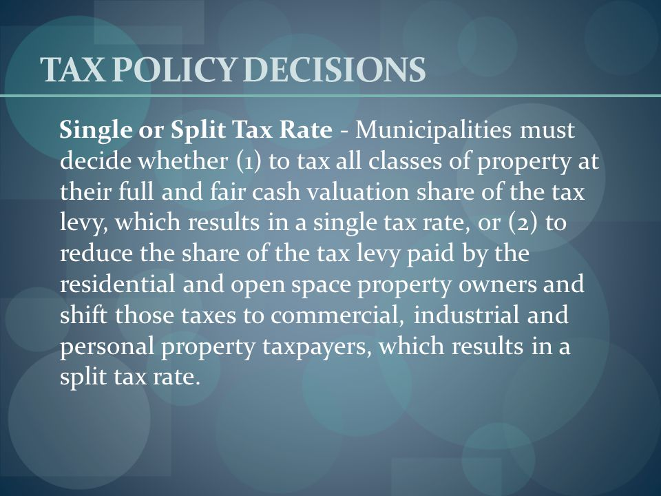 TAX POLICY DECISIONS Municipalities have several options in distributing the tax levy among taxpayers under property tax classification. Use of these