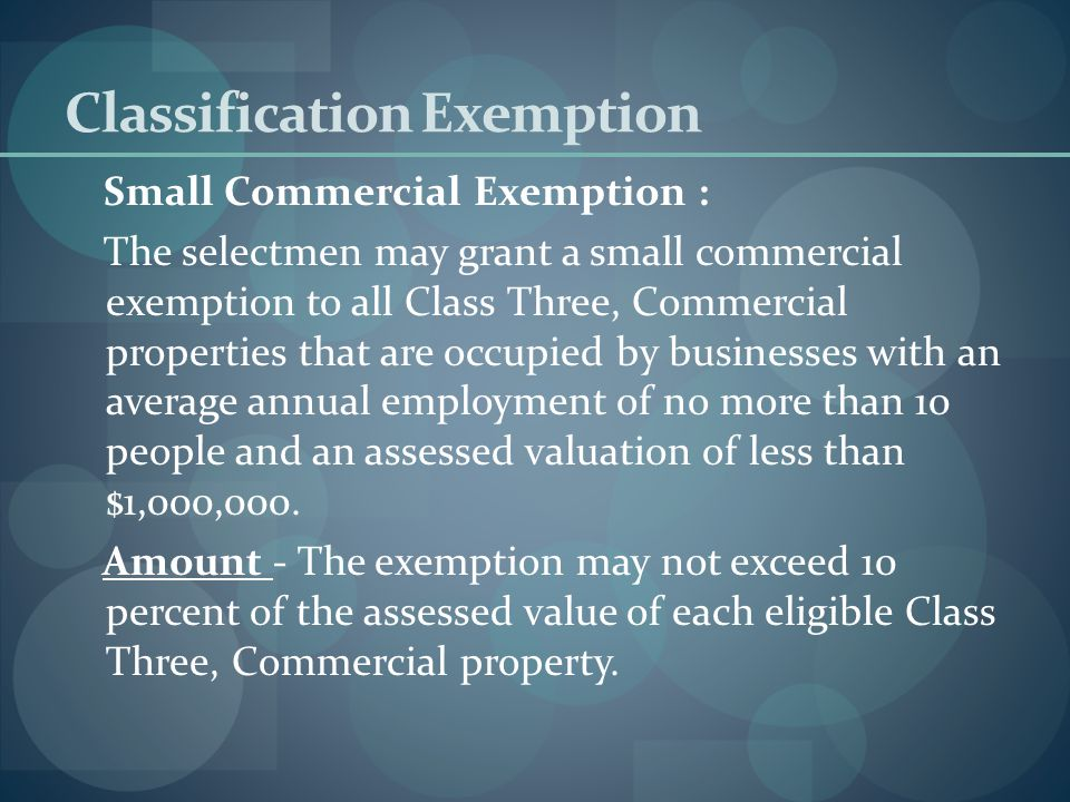 Classification Exemption Residential Exemption : The selectmen may grant a residential exemption to all Class One, Residential properties that are the