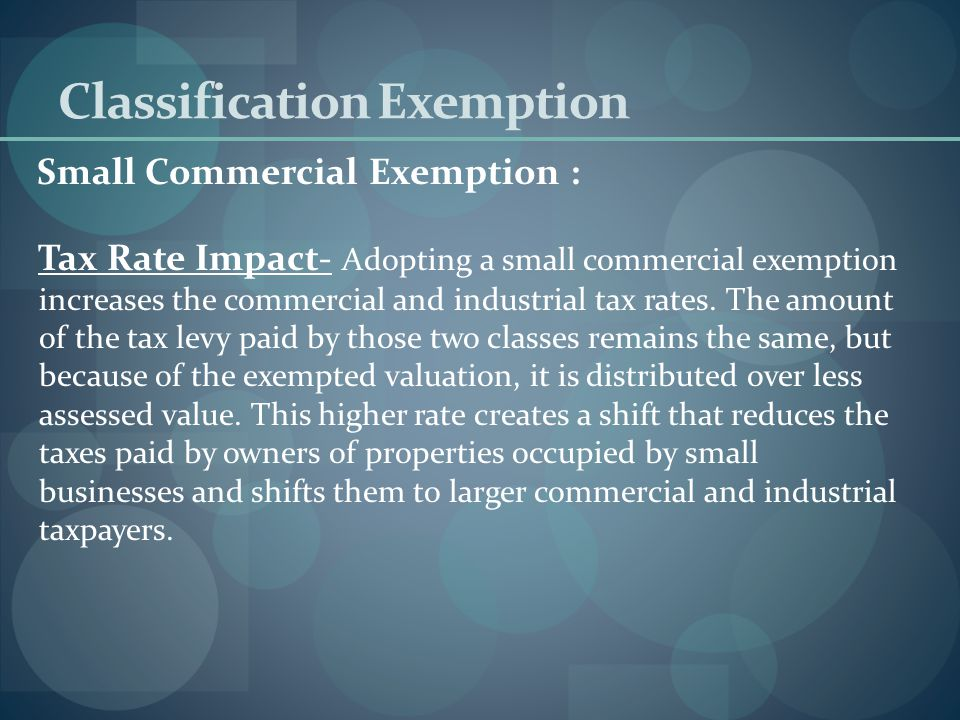 Classification Exemption Small Commercial Exemption : Eligible Business - The exemption may not exceed 10 percent of the assessed value of each eligible Class Three, Commercial property.