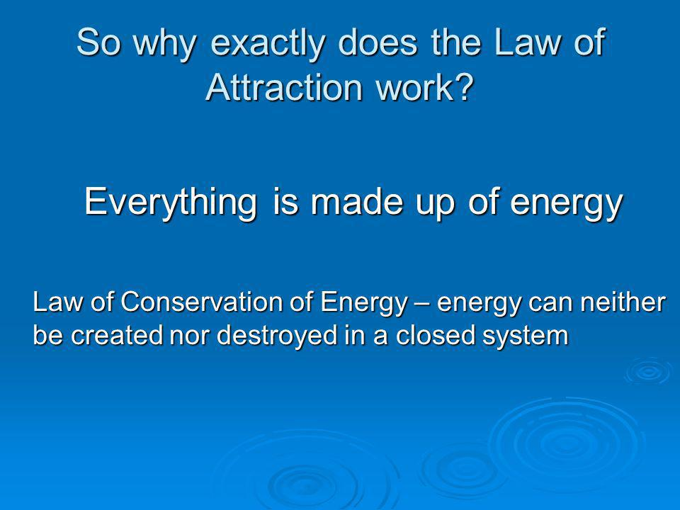 So why exactly does the Law of Attraction work.