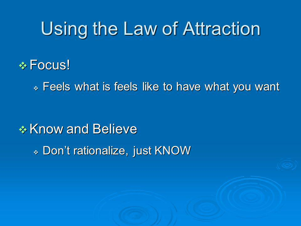 Using the Law of Attraction Focus. Focus.