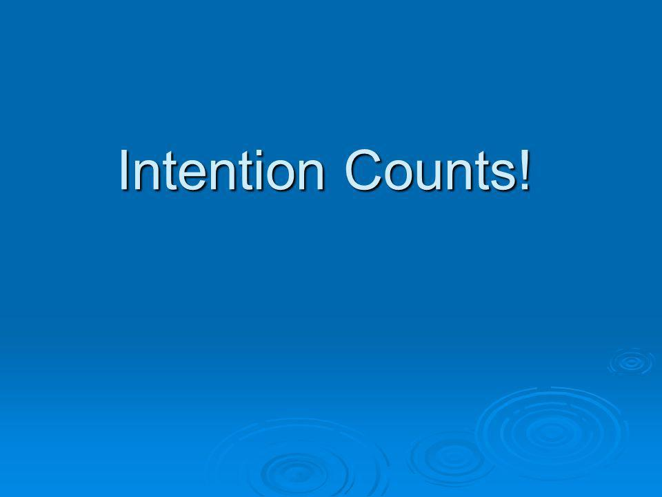 Intention Counts!