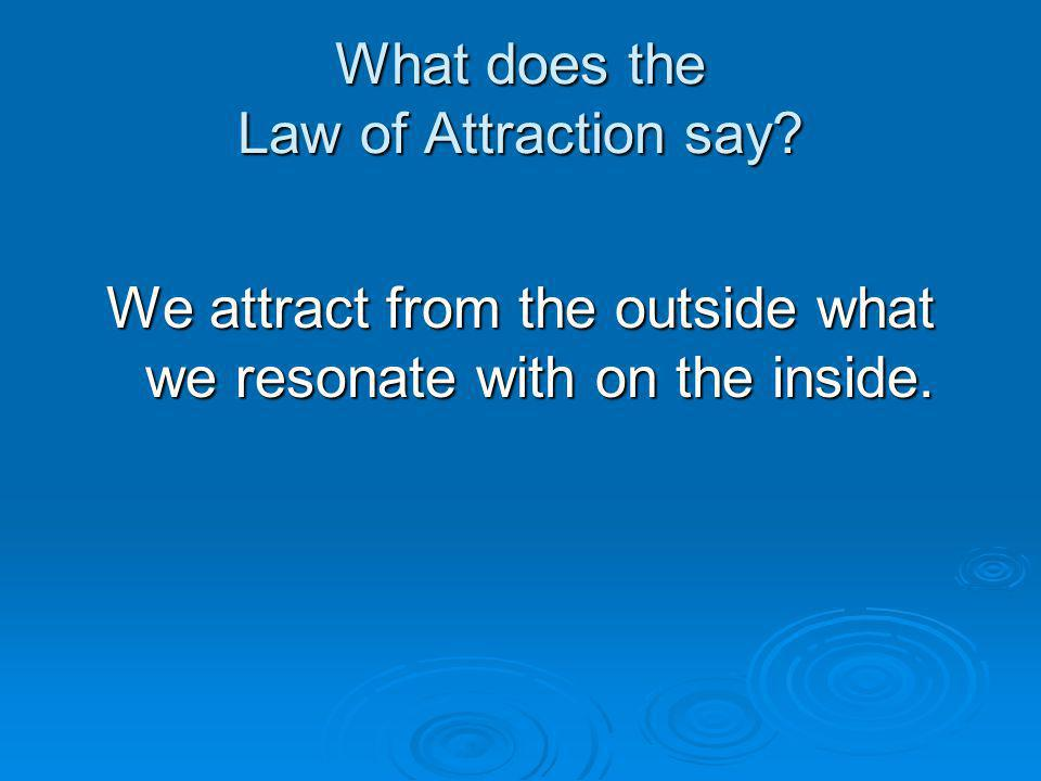 What does the Law of Attraction say.
