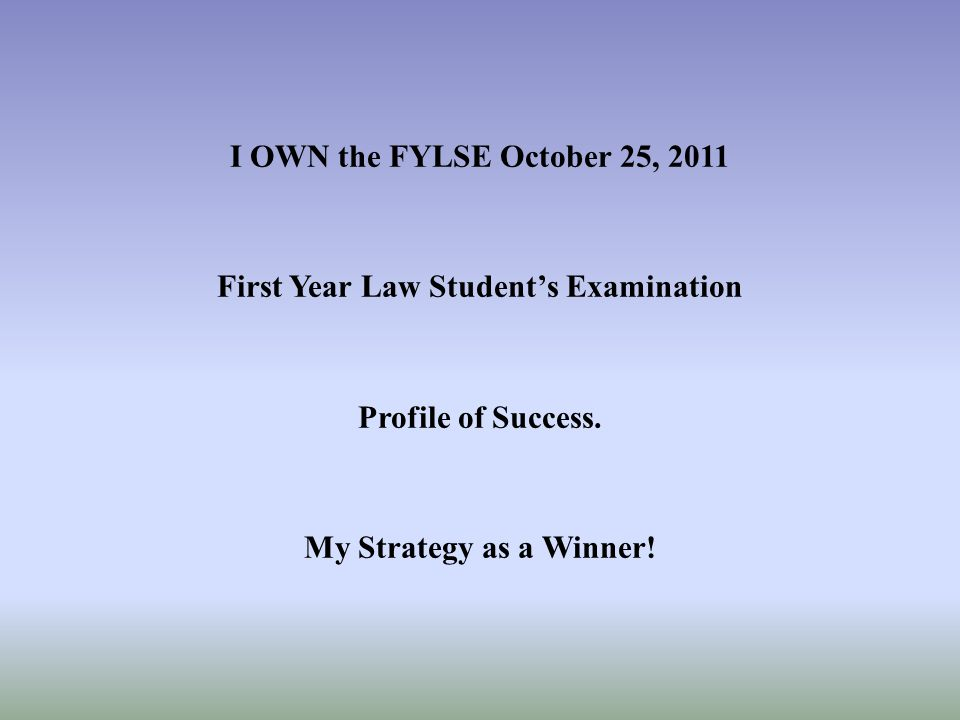 I OWN the FYLSE October 25, 2011 First Year Law Students Examination Profile of Success.