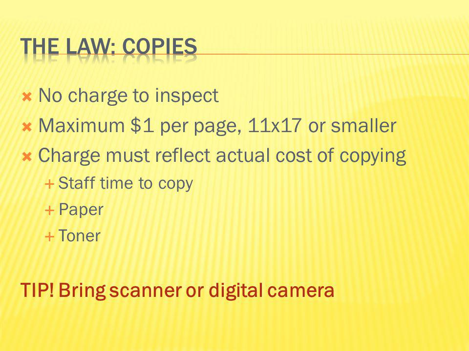 No charge to inspect Maximum $1 per page, 11x17 or smaller Charge must reflect actual cost of copying Staff time to copy Paper Toner TIP! Bring scanne