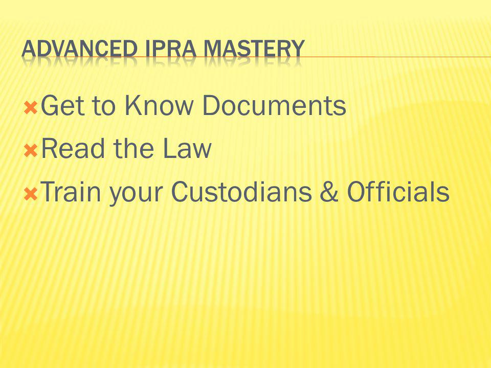 Get to Know Documents Read the Law Train your Custodians & Officials