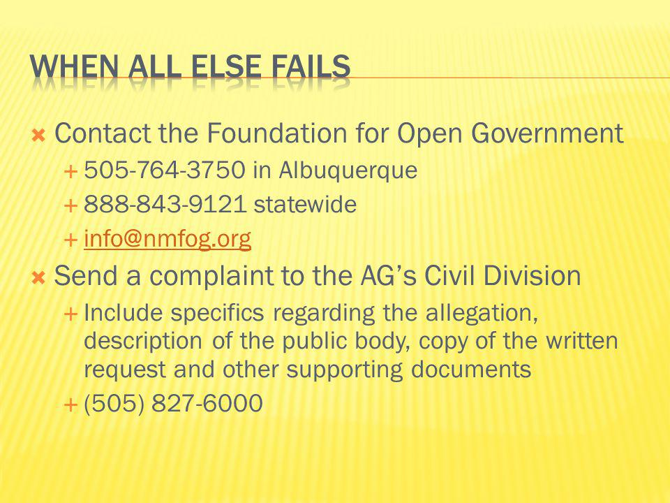 Contact the Foundation for Open Government 505-764-3750 in Albuquerque 888-843-9121 statewide info@nmfog.org Send a complaint to the AGs Civil Divisio